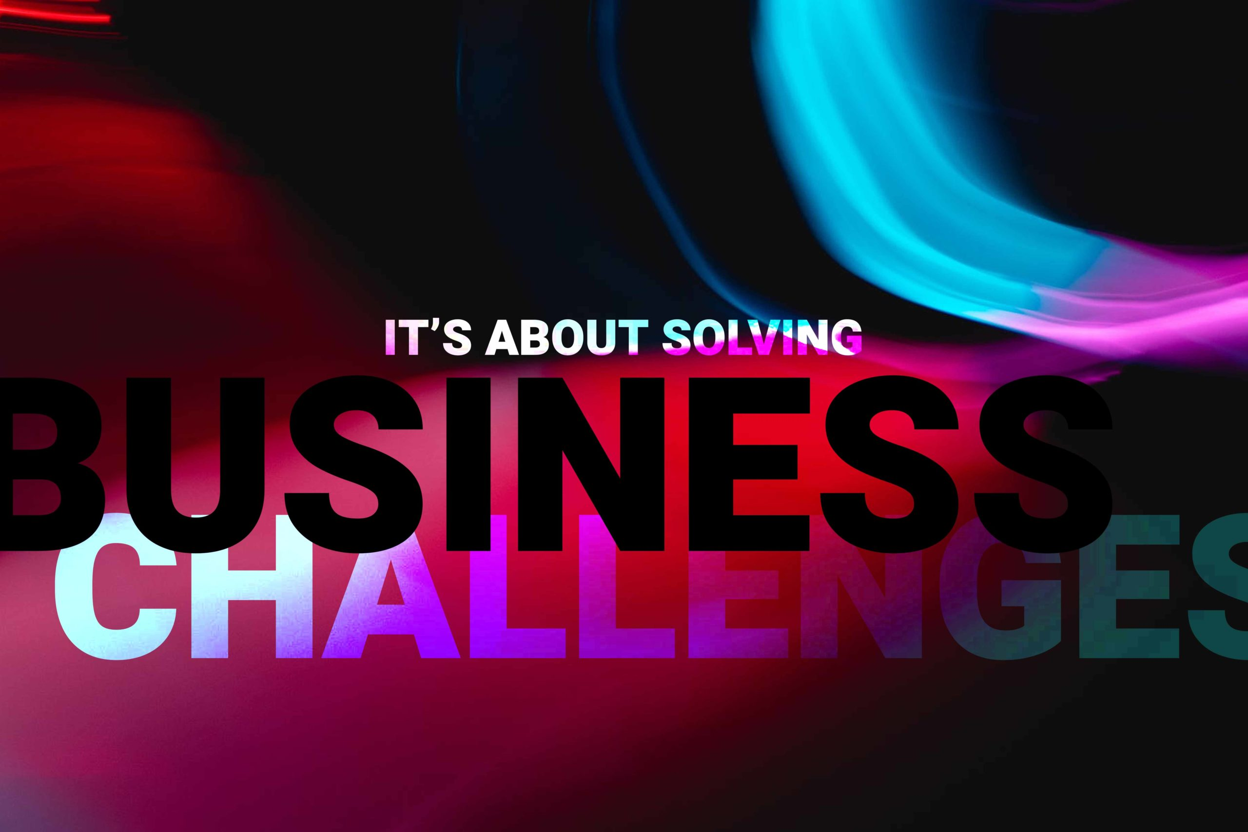 It's about solving business challenges